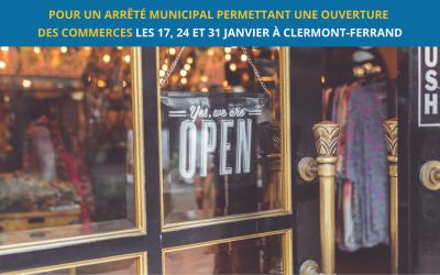 Pour un arrêté municipal permettant aux commerces d'ouvrir les 17, 24 et 31 Janvier à Clermont-Ferrand.