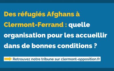 Des réfugiés Afghans à Clermont-Ferrand : quelle organisation pour les accueillir dans de bonnes conditions ?